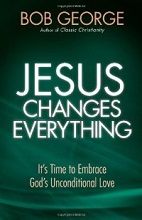 Jesus Changes Everything by Bob George